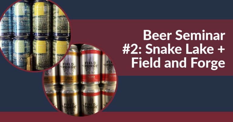 Beer Seminar #2: Snake Lake + Field and Forge